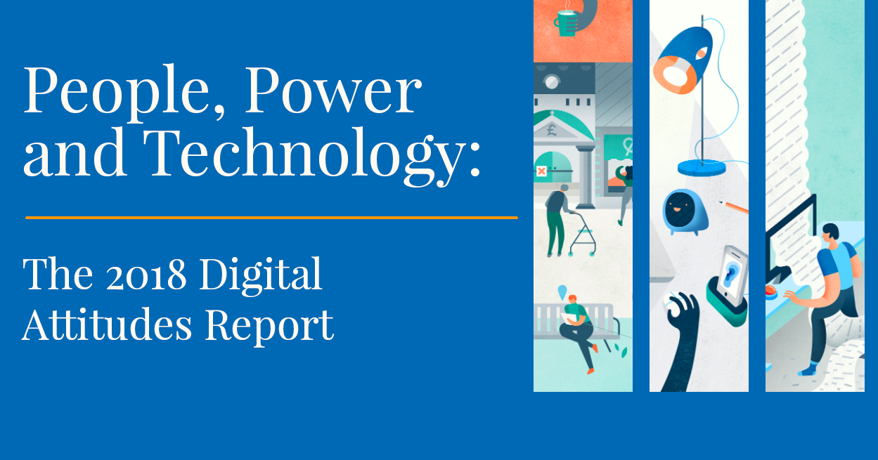 People, Power and Technology: The 2018 Digital Attitudes Report